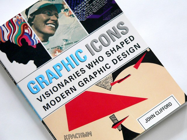 Quick Review – Graphic Icons: Visionaries Who Shaped Modern Graphic Design