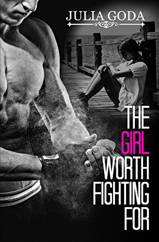 The Girl Worth Fighting For by Julia Goda: Review