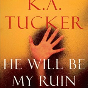 He Will Be My Ruin by KA Tucker: Review