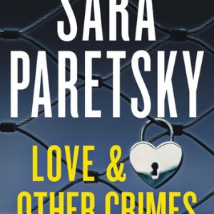 Love and Other Crimes by Sara Paretsky