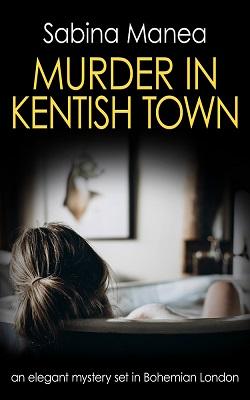 Murder in Kentish Town by Sabina Manea