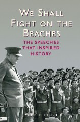 We Shall Fight on the Beaches The Speeches That Inspired History Jacob F. Field