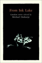 From Ink Lake Canadian Stories Selected Michael Ondaatje