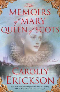 The Memoirs of Mary Queen of Scots Carolly Erickson
