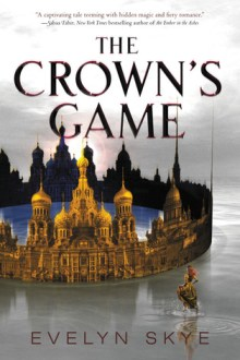 {ARC REVIEW} The Crown's Game (The Crown's Game #1) by Evelyn Skye