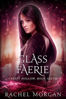 {Review} Glass Faerie (Creepy Hollow #7) by Rachel Morgan