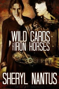 Review: Wild Cards And Iron Horses by Sheryl Nantus