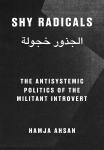 Shy Radicals: The Anti-Systemic Politics of the Introvert Militant