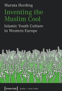 Inventing the Muslim Cool: Islamic Youth Culture in Western Europe by Maruta Herding
