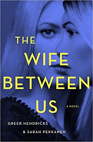 Image may contain: one or more people, text that says 'THE WIFE BETWEEN US A NOVEL GREER HENDRICKS & SARAH PEKKANEN'