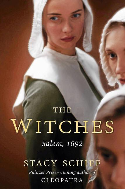 Image may contain: 1 person, text that says 'THE WITCHES Salem, 1692 STACY SCHIFF Pulitzer Prize-winning author of CLEOPATRA'