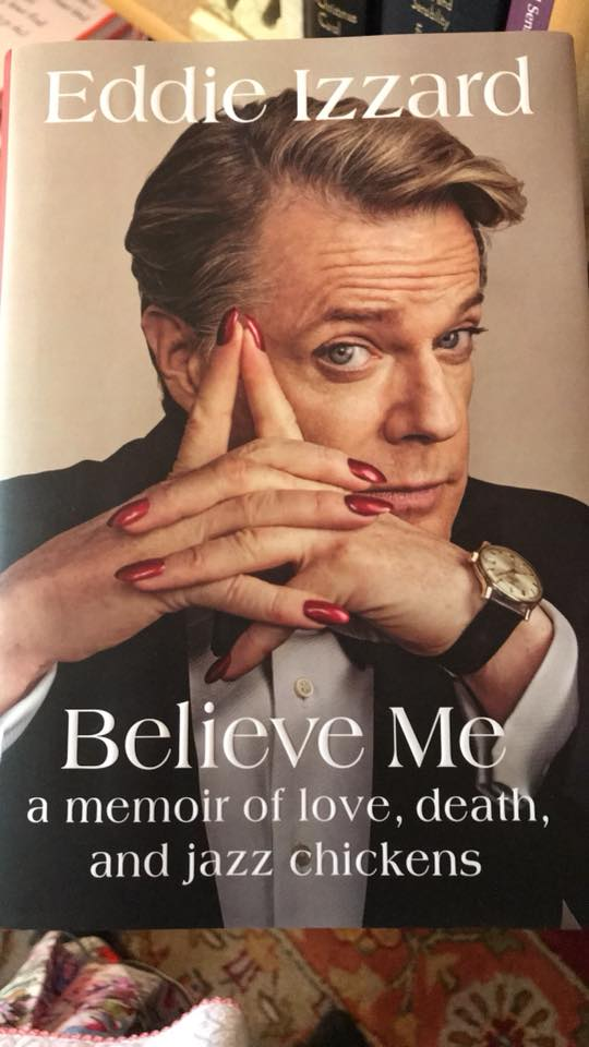 Image may contain: 1 person, text that says 'Eddie IZzard Believe Me a memoir of love, death, and jazz chickens'