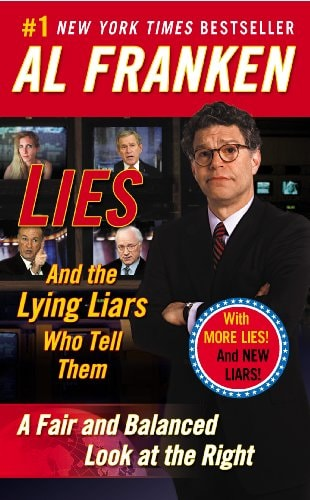 Image may contain: 5 people, text that says '#1 NEW YORK TIMES BESTSELLER AL FRANKEN LIES And the Lying Liars With Who Tell MORE LIES And NEW Them LIARS! A Fair and Balanced Look at the Right'