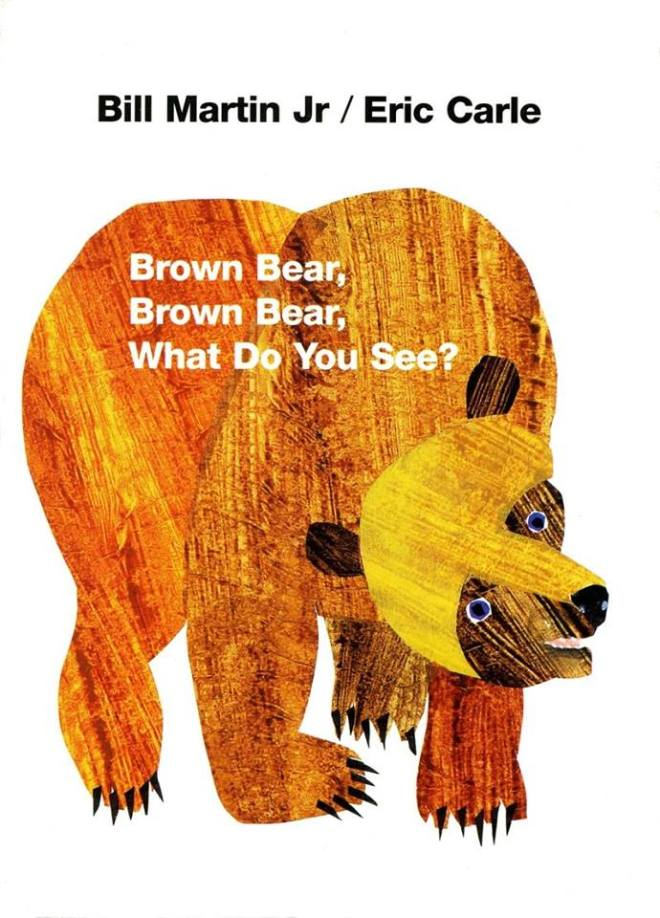 Image may contain: meme, text that says 'Bill Martin Jr / Eric Carle Brown Bear, Brown Bear, What Do You See?'