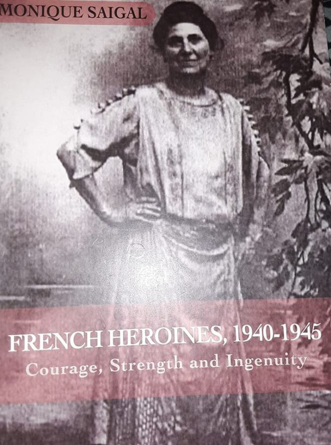 Image may contain: 1 person, standing, text that says 'MONIQUE SAIGAL FRENCH HEROINES, 1940-1945 Courage, Strength and Ingenuity'