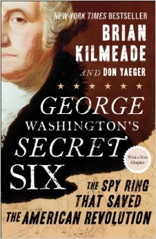 George Washington's Secret Six: The Spy Ring That Saved the American Revolution by Brian Kilmeade  and Don Yaeger