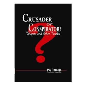 Crusader or Conspirator ? Coalgate and Other Truths by PC Parakh