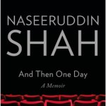 And Then One Day : A Memoir by Naseeruddin Shah Review