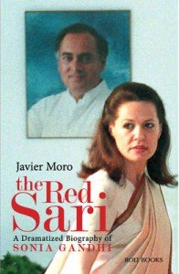 The Red Sari: A Dramatised Biography of Sonia Gandhi by Javier Moro