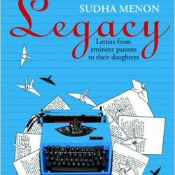 Legacy Letters from Eminent Parents to Their Daughters by Sudha Menon