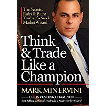 Think & Trade Like a Champion: The Secrets, Rules & Blunt Truths of a Stock Market Wizard by Mark Minervini