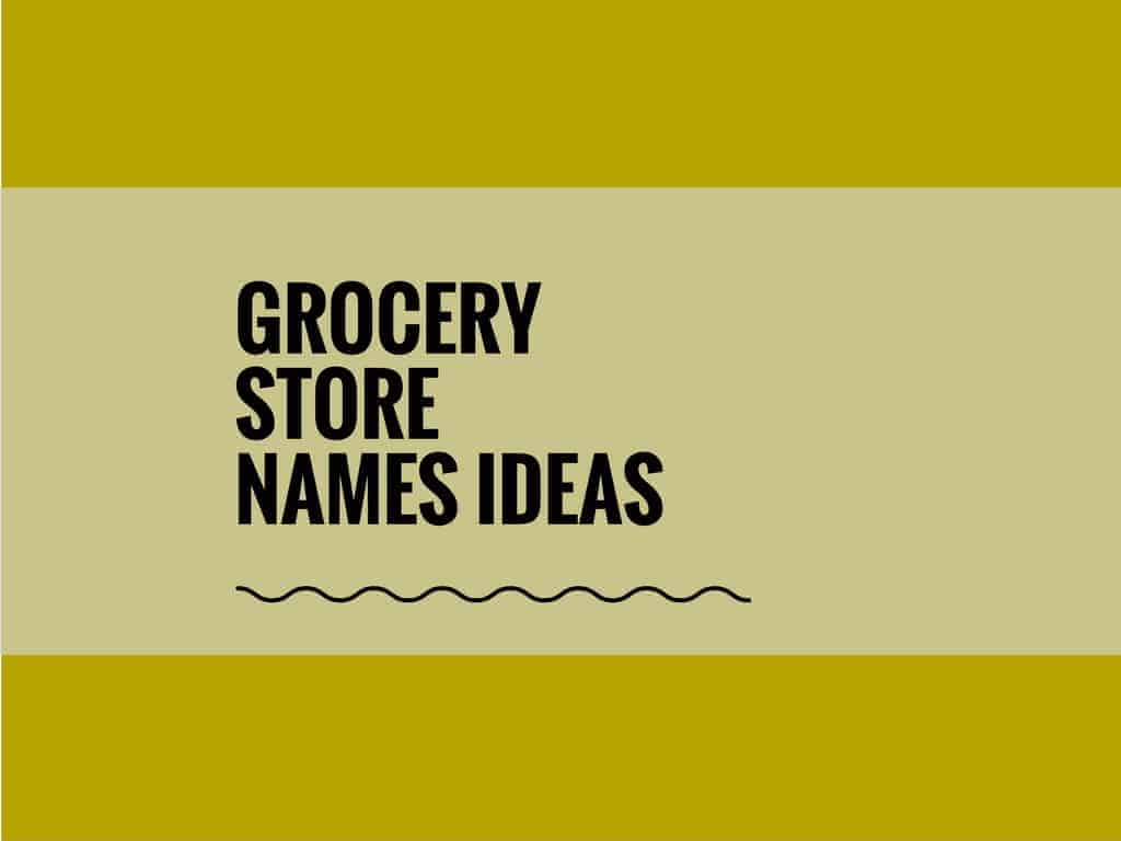 482+ Best Grocery Store Names & Ideas ( Video+ Infographic)