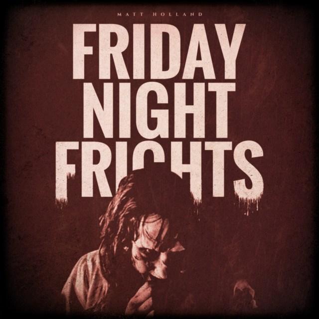 Friday Night Frights!!!
