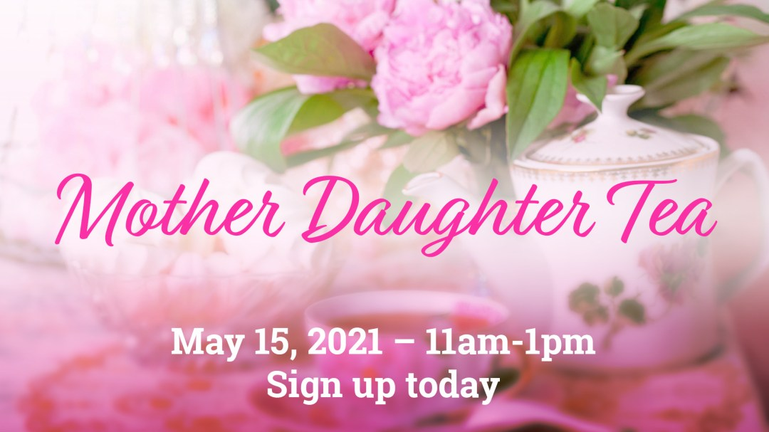Sign up for the Mother-Daughter Tea on May 15, 2021