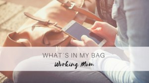 What´s in my Bag Working Mom