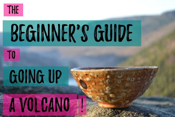 The beginner's guide to going up a volcano: because going up a volcano isn't for everyone!
