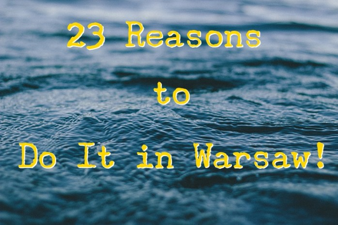23 Reasons to Do It in Warsaw!