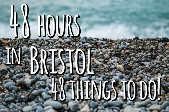 48 hours in Bristol - 48 things to do!