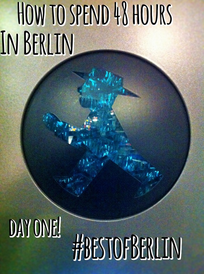 How to spend 48 hours in Berlin - DAY ONE - #bestofBerlin