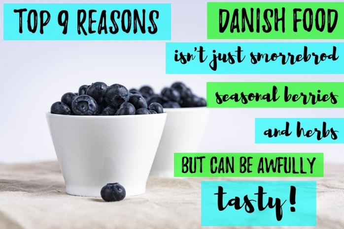 Top 9 reasons why Danish food isn't just smørrebrød, seasonal berries & herbs, but can be awfully tasty!
