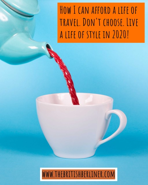 How I can afford a life of travel. Don't choose. Live a life of style in 2020; tea; drinking tea; a cup of tea; teapot; tea drinking; drinking; travel blogging; travel blogger; British expat; British in Berlin; British in Germany; Europe; travel; family travel;
