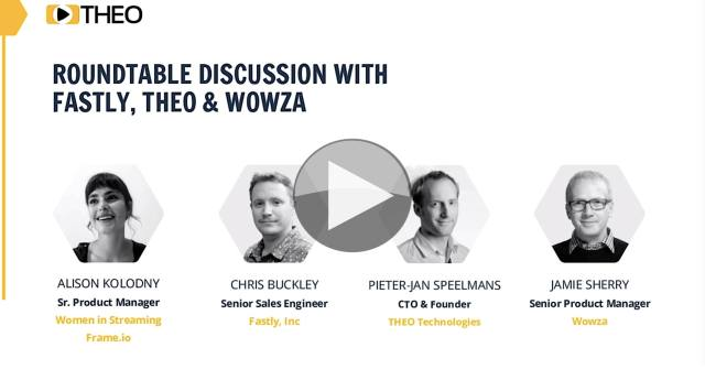 Roundtable discussion with Fastly, Theo and Wowza