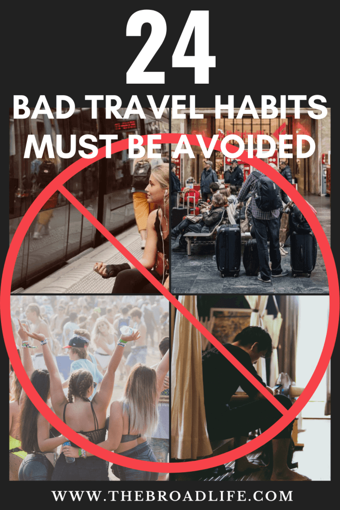 24 Bad Travel Habits Must be Avoided - The Broad Life's Pinterest Board