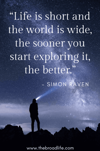 """Life is short and the world is wide, the sooner you start exploring it, the better."" – Simon Raven's travel quote"