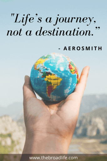 """Life's a journey, not a destination."" - Aerosmith's travel quote"