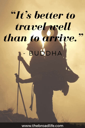 """It's better to travel well than to arrive."" - One of Buddha's inspirational travel quotes"