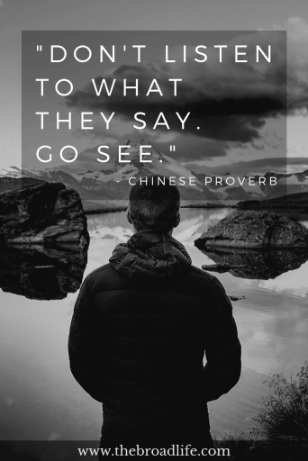 """Don't listen to what they say, go see"", one of the Chinese Proverb's travel quotes"