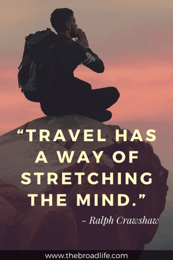 """Travel has a way of stretching the mind."" - Ralph Crawshaw's travel quote"