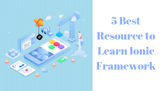 5 Best Resource to Learn Ionic Framework