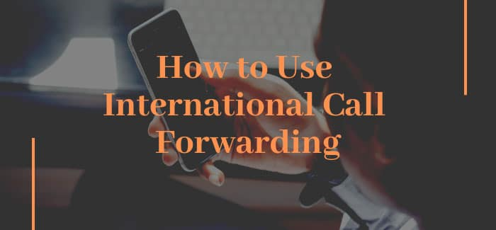 How to Use International Call Forwarding