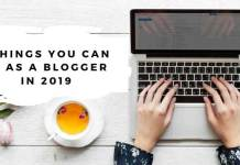 THINGS YOU CAN DO AS A BLOGGER IN 2019