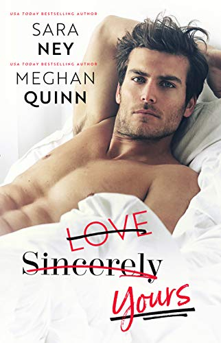 Love Sincerely Yours by Sara Ney, Meghan Quinn