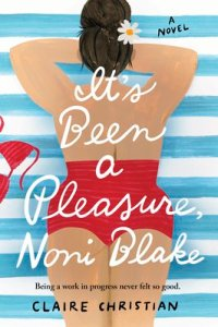 It's Been a Pleasure, Noni Blake: A Novel by Claire Christian