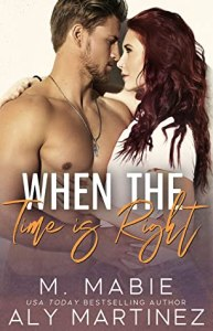 When the Time Is Right by M. Mabie, Aly Martinez