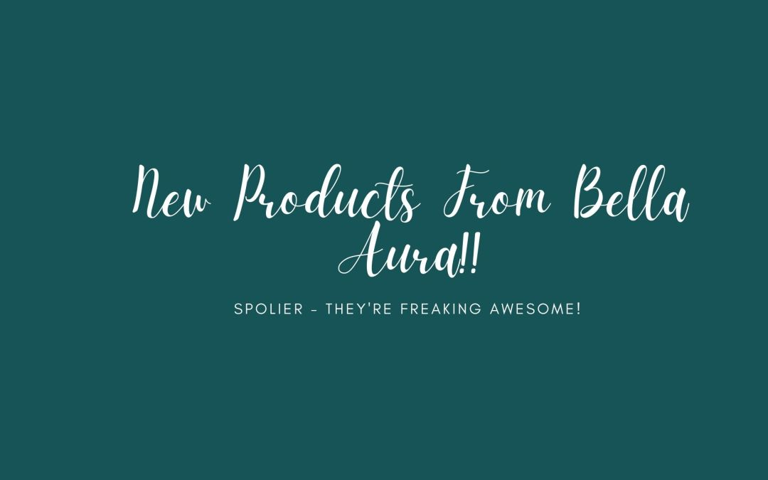 New Products From Bella Aura!
