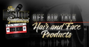 """Read more about the article The B-Side Interviews """"OFF AIR TALK"""" Episode 2: Hair & Face Products"""